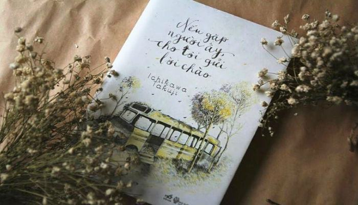 Review Sách Nếu Gặp Lại Người Ấy Cho Tôi Gửi Lời Chào - Tác giả Takuji Ichikawa